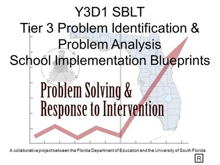 A collaborative project between the Florida Department of Education and the University of South Florida Y3D1 SBLT Tier 3 Problem Identification & Problem.