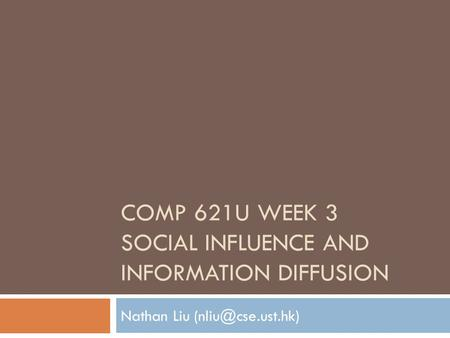 COMP 621U Week 3 Social Influence and Information Diffusion