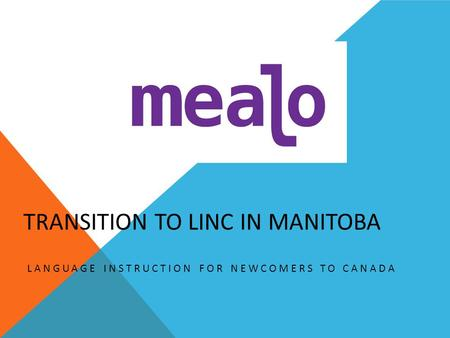 TRANSITION TO LINC IN MANITOBA LANGUAGE INSTRUCTION FOR NEWCOMERS TO CANADA.
