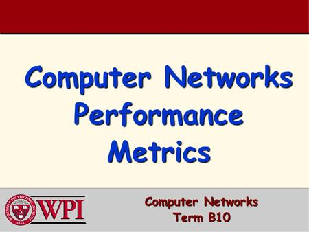 Computer Networks Performance Metrics Computer Networks Term B10.
