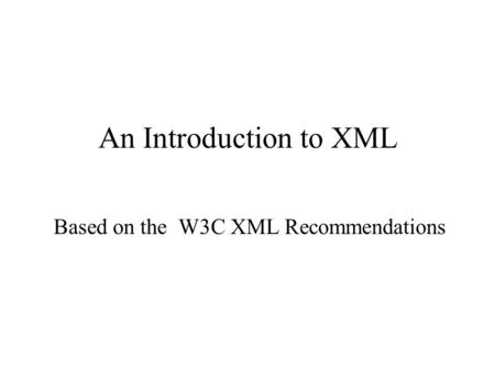 An Introduction to XML Based on the W3C XML Recommendations.