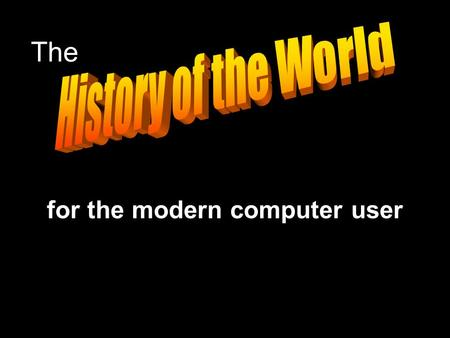 The for the modern computer user. In the beginning  Our universe created in a big bang  Planets formed from the remnants of dead stars  Life evolves.