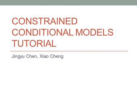 CONSTRAINED CONDITIONAL MODELS TUTORIAL Jingyu Chen, Xiao Cheng.