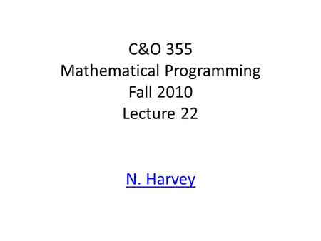 C&O 355 Mathematical Programming Fall 2010 Lecture 22 N. Harvey TexPoint fonts used in EMF. Read the TexPoint manual before you delete this box.: A A A.