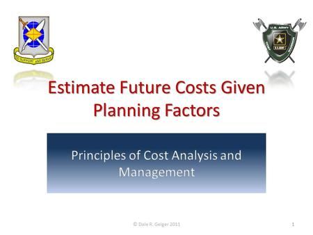 Estimate Future Costs Given Planning Factors © Dale R. Geiger 20111.