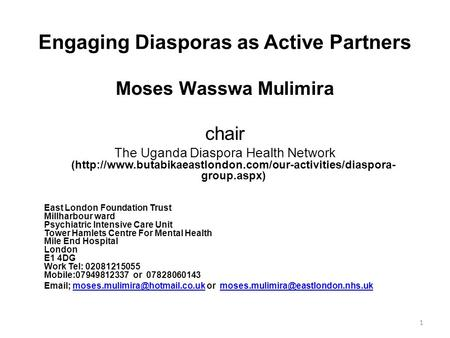 Engaging Diasporas as Active Partners Moses Wasswa Mulimira chair The Uganda Diaspora Health Network (http://www.butabikaeastlondon.com/our-activities/diaspora-