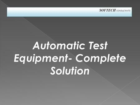 Automatic Test Equipment- Complete Solution SOFTECH CONSULTANTS.