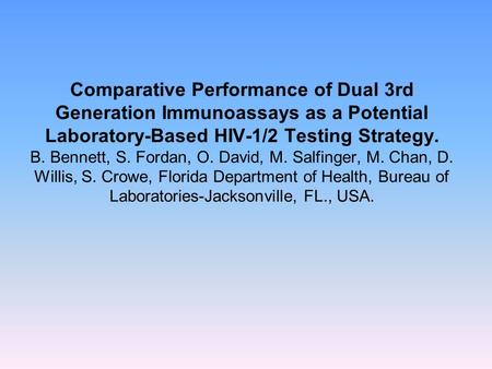 Comparative Performance of Dual 3rd Generation Immunoassays as a Potential Laboratory-Based HIV-1/2 Testing Strategy. B. Bennett, S. Fordan, O. David,