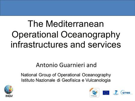 The Mediterranean Operational Oceanography infrastructures and services National Group of Operational Oceanography Istituto Nazionale di Geofisica e Vulcanologia.
