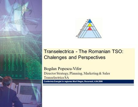 Transelectrica - The Romanian TSO: Chalenges and Perspectives Bogdan Popescu-Vifor Director Strategy, Planning, Marketing & <strong>Sales</strong> Transelectrica SA Conferinta.