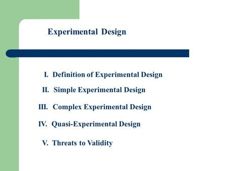 Experimental Design I. Definition of Experimental Design