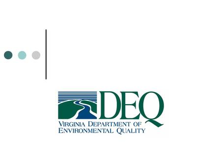 DEQ Mission By the end of the decade, Virginians will enjoy cleaner water available for all uses, improved air quality that supports communities and ecosystems,