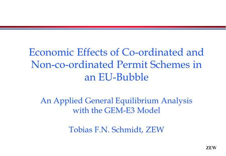 ZEW Economic Effects of Co-ordinated and Non-co-ordinated Permit Schemes in an EU-Bubble An Applied General Equilibrium Analysis with the GEM-E3 Model.