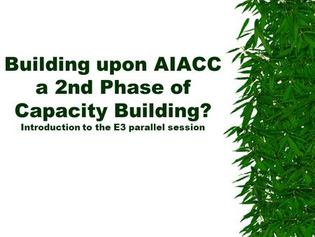 Building upon AIACC a 2nd Phase of Capacity Building? Introduction to the E3 parallel session.