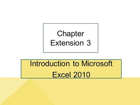 Introduction to Microsoft Excel 2010 Chapter Extension 3.