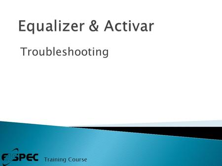Troubleshooting Training Course.  Visual and General Test  Perform System Test (Mode  Perform System Test)  Identify The Error  If you need Technical.