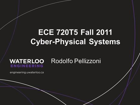 ECE 720T5 Fall 2011 Cyber-Physical Systems Rodolfo Pellizzoni.