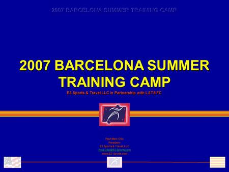 2007 BARCELONA SUMMER TRAINING CAMP E3 Sports & Travel LLC in Partnership with LSTS FC Paul Marc Oliu President E3 Sports & Travel, LLC