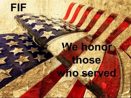 FIF We honor those who served. Michael Barr Specialist 4 th Class US Army 6 Years.