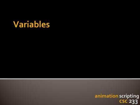 " Variables  What are they?  Declaring and initializing variables  Common uses for variables  Variables you get ""for free"" in Processing ▪ Aka: Built-in."