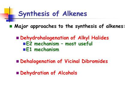 Synthesis of Alkenes Major approaches to the synthesis of alkenes: