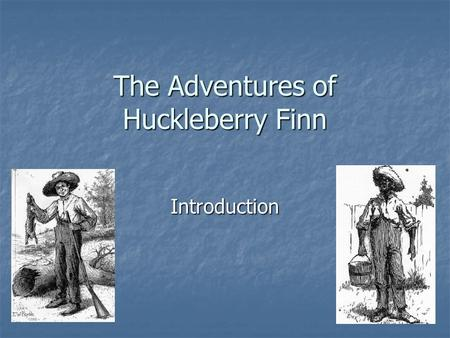 The Adventures of Huckleberry Finn Introduction.