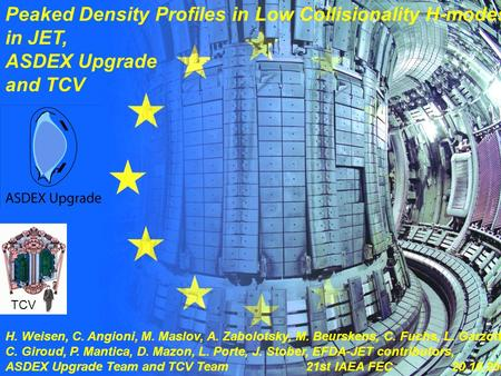 H. Weisen 1 21st IAEA FEC, Chengdu 2006 Peaked Density Profiles in Low Collisionality H-modes in JET, ASDEX Upgrade and TCV H. Weisen, C. Angioni, M. Maslov,