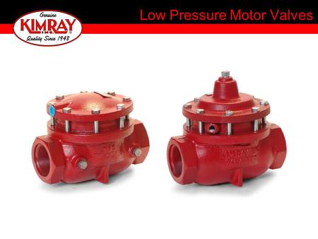 Low Pressure Motor Valves. Single Acting Motor Valve Single soft seat Tight shut-off Full line size opening Removable valve seat Optional opening assist.