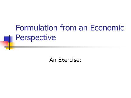 Formulation from an Economic Perspective An Exercise:
