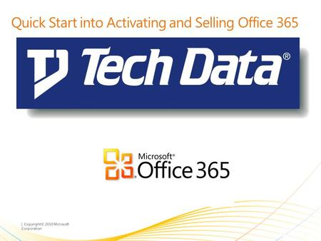 | Copyright© 2010 Microsoft Corporation Quick Start into Activating and Selling Office 365.