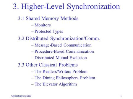 3. Higher-Level Synchronization 3.1 Shared Memory Methods –Monitors –Protected Types 3.2 Distributed Synchronization/Comm. –Message-Based Communication.