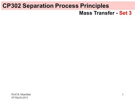 Prof. R. Shanthini 05 March 2013 1 CP302 Separation Process Principles Mass Transfer - Set 3.