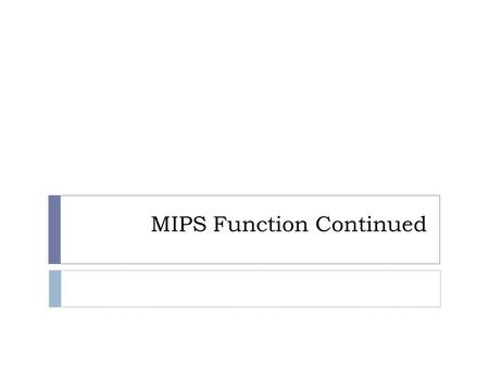 MIPS Function Continued