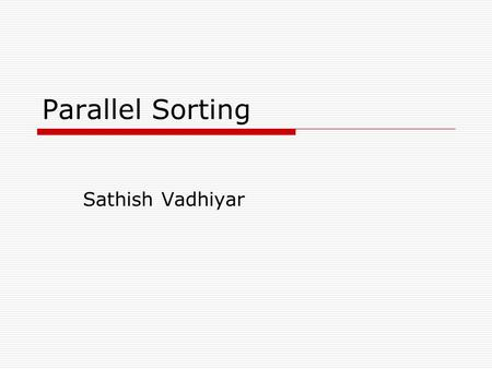 Parallel Sorting Sathish Vadhiyar. Sorting  Sorting n keys over p processors  Sort and move the keys to the appropriate processor so that every key.