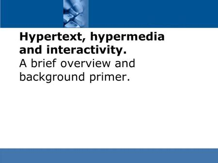 Hypertext, hypermedia and interactivity. A brief overview and background primer.