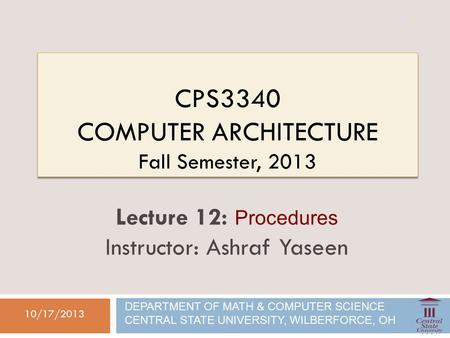 CPS3340 COMPUTER ARCHITECTURE Fall Semester, 2013 10/17/2013 Lecture 12: Procedures Instructor: Ashraf Yaseen DEPARTMENT OF MATH & COMPUTER SCIENCE CENTRAL.