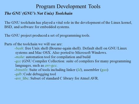 Program Development Tools The GNU (GNU's Not Unix) Toolchain The GNU toolchain has played a vital role in the development of the Linux kernel, BSD, and.