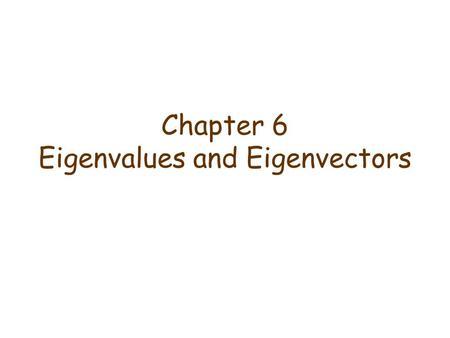 Chapter 6 Eigenvalues and Eigenvectors