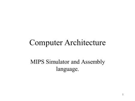 1 Computer Architecture MIPS Simulator and Assembly language.