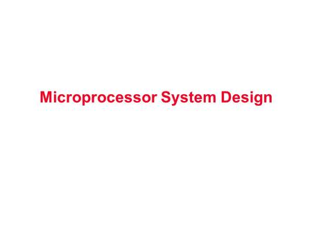 Microprocessor System Design. Outline Address decoding Chip select Memory configurations.