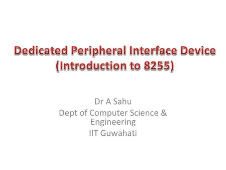 Dr A Sahu Dept of Computer Science & Engineering IIT Guwahati.