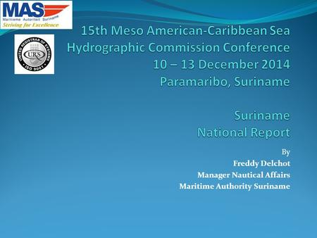 By Freddy Delchot Manager Nautical Affairs Maritime Authority Suriname.