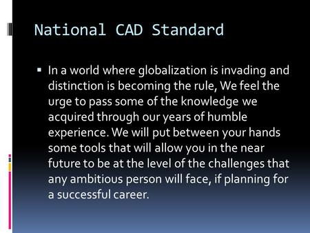 National CAD Standard In a world where globalization is invading and distinction is becoming the rule, We feel the urge to pass some of the knowledge.