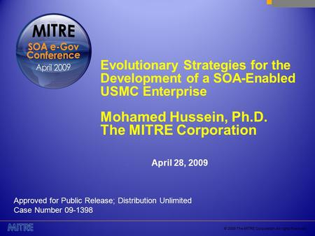 © 2009 The MITRE Corporation. All rights Reserved. Evolutionary Strategies for the Development of a SOA-Enabled USMC Enterprise Mohamed Hussein, Ph.D.