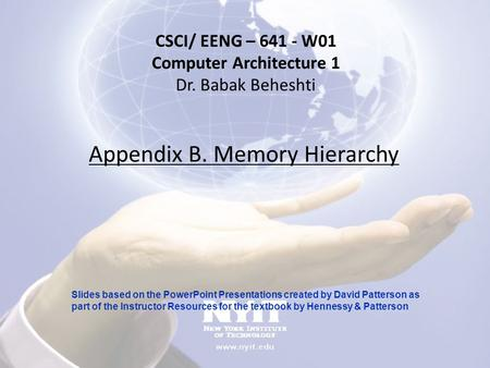 Appendix B. Memory Hierarchy CSCI/ EENG – 641 - W01 Computer Architecture 1 Dr. Babak Beheshti Slides based on the PowerPoint Presentations created by.