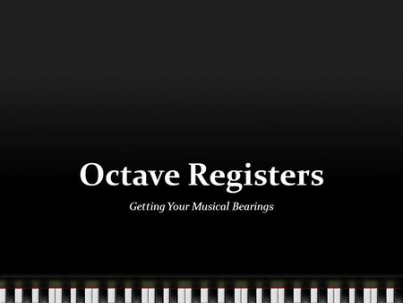 Octave Registers Getting Your Musical Bearings. Musical Pitch Western Music designates 12 distinct pitches within an octave (when we arrive at the original.
