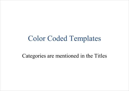 Color Coded Templates Categories are mentioned in the Titles.