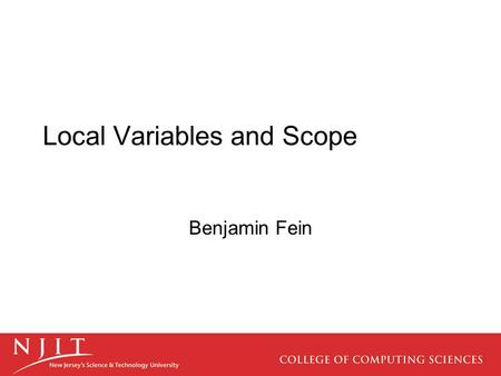 Local Variables and Scope Benjamin Fein. Variable Scope A variable's scope consists of all code blocks in which it is visible. A variable is considered.