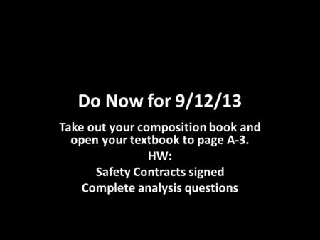 Do Now for 9/12/13 Take out your composition book and open your textbook to page A-3. HW: Safety Contracts signed Complete analysis questions.