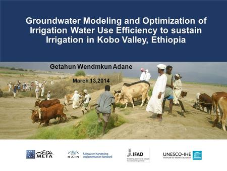 Getahun Wendmkun Adane March 13,2014 Groundwater Modeling and Optimization of Irrigation Water Use Efficiency to sustain Irrigation in Kobo Valley, Ethiopia.